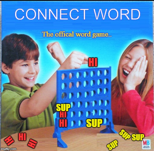 Blank Connect Four | CONNECT WORD The offical word game.. HI SUP HI SUP HI SUP SUP SUP HI HI HI | image tagged in blank connect four | made w/ Imgflip meme maker