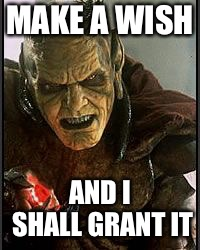 Gin | MAKE A WISH AND I SHALL GRANT IT | image tagged in gin | made w/ Imgflip meme maker