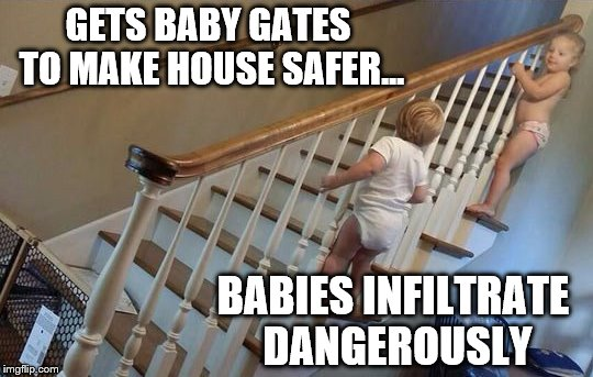 Baby Gates Fail |  GETS BABY GATES TO MAKE HOUSE SAFER... BABIES INFILTRATE DANGEROUSLY | image tagged in funny picture,fail,cute baby,funny memes,claybourne,mission impossible | made w/ Imgflip meme maker