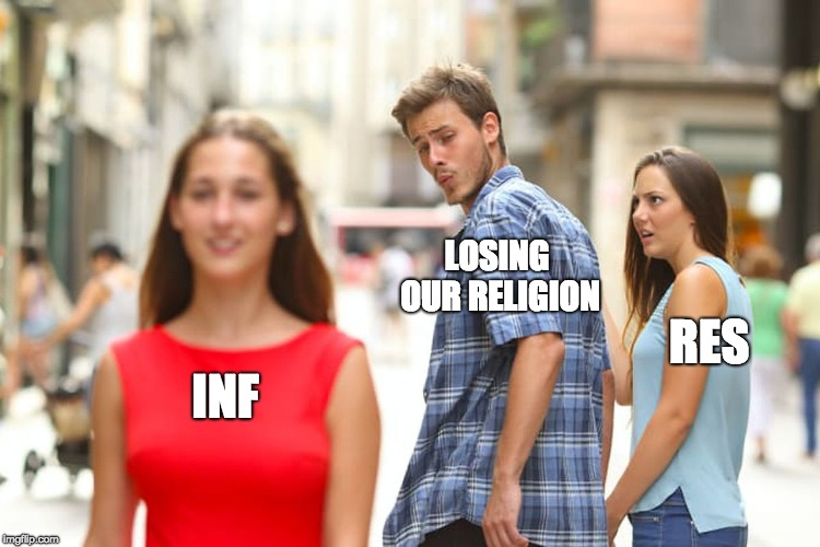 Distracted Boyfriend Meme | INF LOSING OUR RELIGION RES | image tagged in memes,distracted boyfriend | made w/ Imgflip meme maker