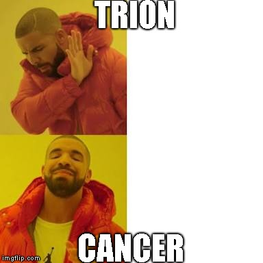 Drake No/Yes | TRION CANCER | image tagged in drake no/yes | made w/ Imgflip meme maker