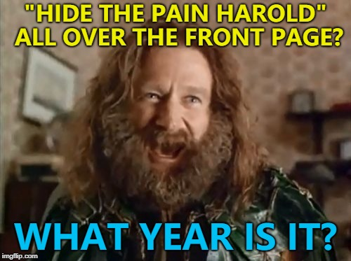 "Write him off at your peril... :) | ""HIDE THE PAIN HAROLD"" ALL OVER THE FRONT PAGE? WHAT YEAR IS IT? 