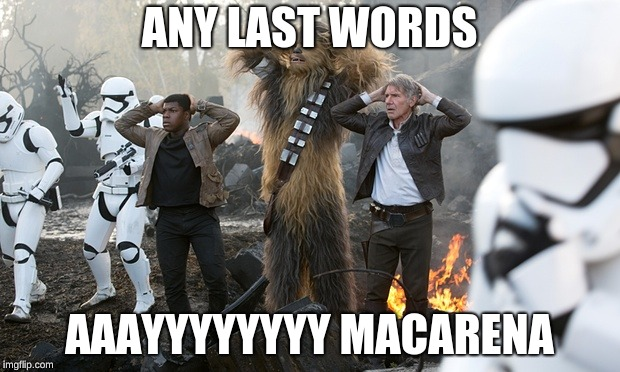 Macarena | ANY LAST WORDS AAAYYYYYYYY MACARENA | image tagged in macarena | made w/ Imgflip meme maker