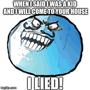 Original I Lied | WHEN I SAID I WAS A KID AND I WILL COME TO YOUR HOUSE I LIED! | image tagged in memes,original i lied | made w/ Imgflip meme maker