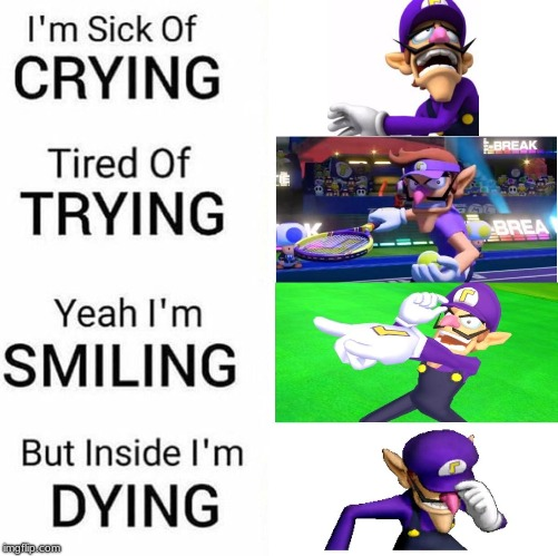 WALUIGI_WEEK_FOR_ME!!!! | image tagged in memes,waluigi,mario tennis aces,waluigi tennis aces,deppresion | made w/ Imgflip meme maker