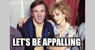Partridge  | LET'S BE APPALLING | image tagged in alan partridge | made w/ Imgflip meme maker
