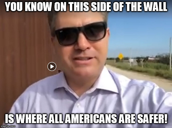 figured that out all on his  own. | YOU KNOW ON THIS SIDE OF THE WALL IS WHERE ALL AMERICANS ARE SAFER! | image tagged in jim acosta,dumbest ass,duhh moron | made w/ Imgflip meme maker