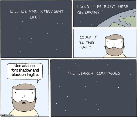 intelligent life  | Use arial no font shadow and black on Imgflip. | image tagged in intelligent life | made w/ Imgflip meme maker