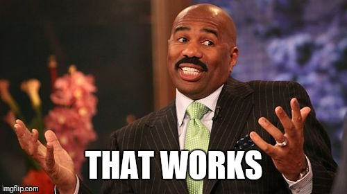 Steve Harvey Meme | THAT WORKS | image tagged in memes,steve harvey | made w/ Imgflip meme maker
