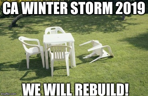 We Will Rebuild | CA WINTER STORM 2019 WE WILL REBUILD! | image tagged in memes,we will rebuild,storm | made w/ Imgflip meme maker
