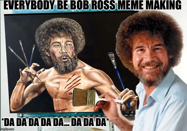 Now Let's Make Some Pretty Little Claw Marks Right Here | EVERYBODY BE BOB ROSS MEME MAKING *DA DA DA DA DA... DA DA DA* | image tagged in bob ross,painting,meme,making,everybody be kung fu fighting,paintbrush | made w/ Imgflip meme maker