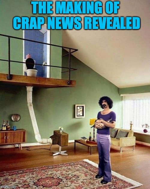 How Crap News Works | THE MAKING OF CRAP NEWS REVEALED | image tagged in fake news,media lies,cnn fake news,toilet,crap | made w/ Imgflip meme maker