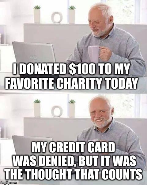 image tagged in funny,hide the pain harold,credit card | made w/ Imgflip meme maker