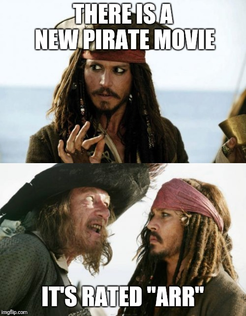 "THERE IS A NEW PIRATE MOVIE IT'S RATED ""ARR"" 