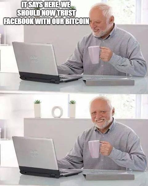 Trust Facebook? | IT SAYS HERE, WE SHOULD NOW TRUST FACEBOOK WITH OUR BITCOIN | image tagged in memes,hide the pain harold,bitcoin,facebook | made w/ Imgflip meme maker