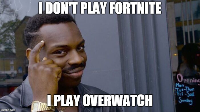 Roll Safe Think About It Meme | I DON'T PLAY FORTNITE I PLAY OVERWATCH | image tagged in memes,roll safe think about it | made w/ Imgflip meme maker