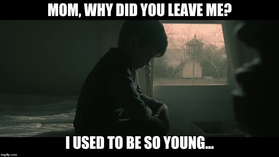 NF when he was young and his mom left him... | MOM, WHY DID YOU LEAVE ME? I USED TO BE SO YOUNG... | image tagged in young,mom,left | made w/ Imgflip meme maker