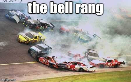 Because Race Car | the bell rang | image tagged in memes,because race car | made w/ Imgflip meme maker