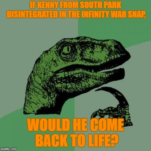 """oh my god, they killed--"" *disintegrates* 