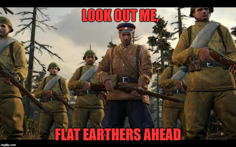 look out men | LOOK OUT ME, FLAT EARTHERS AHEAD | image tagged in flat earth | made w/ Imgflip meme maker