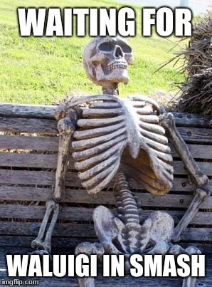 Waiting For Waluigi In Smash | WAITING FOR WALUIGI IN SMASH | image tagged in memes,waiting skeleton,waluigi,smash,waiting,funny | made w/ Imgflip meme maker