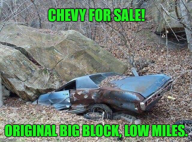 It has a 454 big block (454 ton). Light surface rust.  | CHEVY FOR SALE! ORIGINAL BIG BLOCK, LOW MILES. | image tagged in used car salesman,like new,tlc,fixer upper,funny memes | made w/ Imgflip meme maker