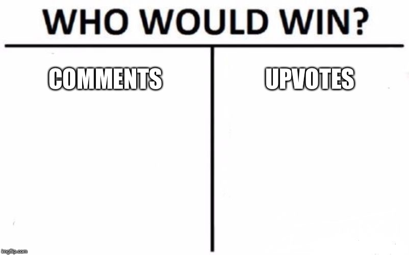 Who Would Win? | COMMENTS UPVOTES | image tagged in memes,who would win | made w/ Imgflip meme maker