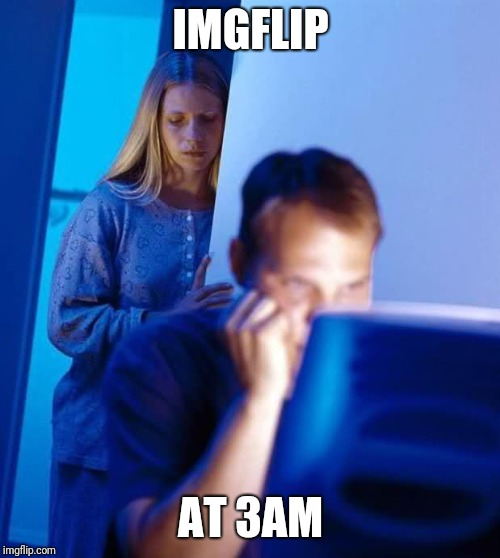 Internet Husband | IMGFLIP AT 3AM | image tagged in internet husband | made w/ Imgflip meme maker