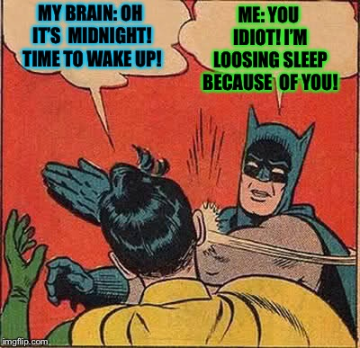 Batman Slapping Robin | MY BRAIN: OH IT'S MIDNIGHT! TIME TO WAKE UP! ME: YOU IDIOT! I'M LOOSING SLEEP BECAUSE  OF YOU! | image tagged in memes,batman slapping robin,funny memes,no sleep,why | made w/ Imgflip meme maker