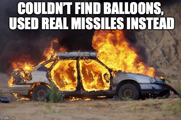 COULDN'T FIND BALLOONS, USED REAL MISSILES INSTEAD | made w/ Imgflip meme maker