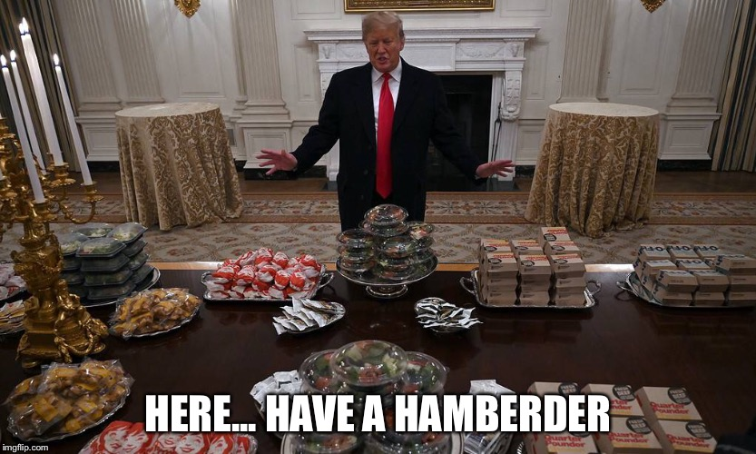 Hamberders for everyone! | HERE... HAVE A HAMBERDER | image tagged in trump | made w/ Imgflip meme maker