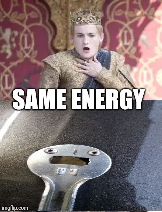 Same energy | SAME ENERGY | image tagged in game of thrones,image | made w/ Imgflip meme maker
