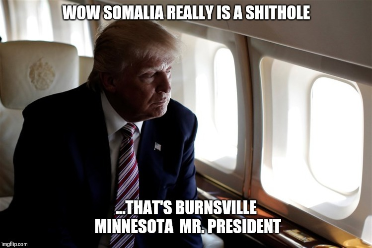 Come visit | image tagged in donald trump,trump,somalia,minnesota | made w/ Imgflip meme maker