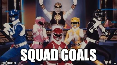#YOLO |  SQUAD GOALS | image tagged in mighty morphin power rangers,memes,squad goals | made w/ Imgflip meme maker