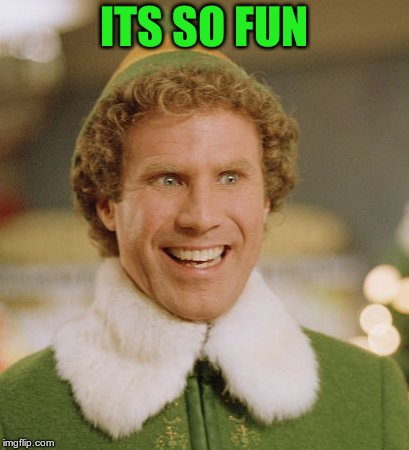 Buddy The Elf Meme | ITS SO FUN | image tagged in memes,buddy the elf | made w/ Imgflip meme maker