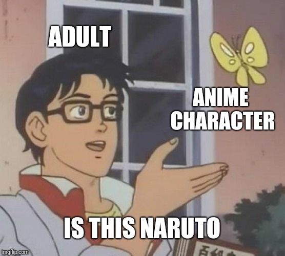 Is This A Pigeon Meme | ADULT ANIME CHARACTER IS THIS NARUTO | image tagged in memes,is this a pigeon | made w/ Imgflip meme maker