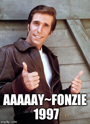Fonzie | AAAAAY~FONZIE 1997 | image tagged in fonzie | made w/ Imgflip meme maker