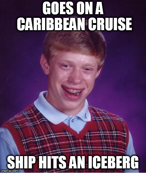 Bad Luck Brian | GOES ON A CARIBBEAN CRUISE SHIP HITS AN ICEBERG | image tagged in memes,bad luck brian,cruise ship,iceberg | made w/ Imgflip meme maker