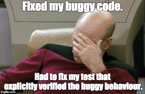 Buggy code passes tests | Fixed my buggy code. Had to fix my test that explicitly verified the buggy behaviour. | image tagged in memes,captain picard facepalm,testing the wrong thing,unit testing,this is why tests don't work | made w/ Imgflip meme maker