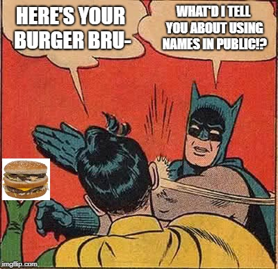 Batman Slapping Robin | HERE'S YOUR BURGER BRU- WHAT'D I TELL YOU ABOUT USING NAMES IN PUBLIC!? | image tagged in memes,batman slapping robin,burger,mcdonald's | made w/ Imgflip meme maker