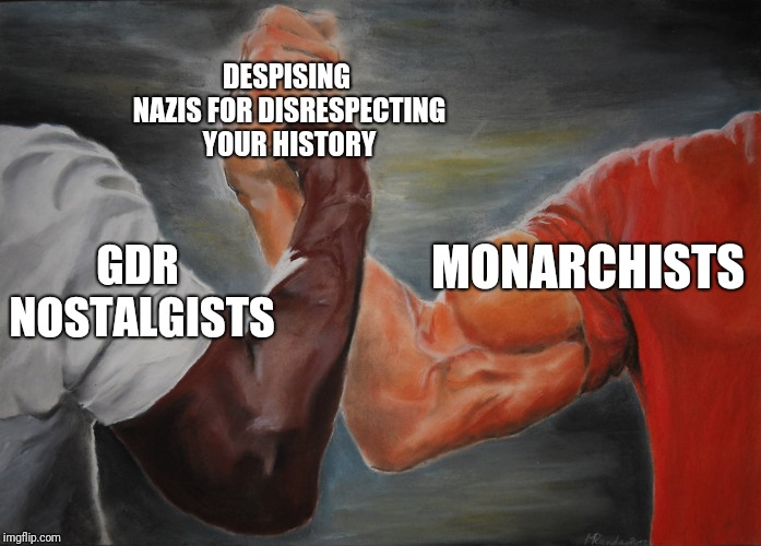 I'm pretty sure neither groups likes the nazi guys... | GDR NOSTALGISTS MONARCHISTS DESPISING NAZIS FOR DISRESPECTING YOUR HISTORY | image tagged in predator handshake,memes,germany,german politics | made w/ Imgflip meme maker