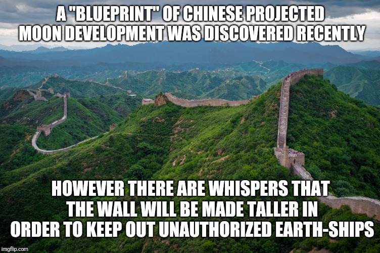 "great wall of china | A ""BLUEPRINT"" OF CHINESE PROJECTED MOON DEVELOPMENT WAS DISCOVERED RECENTLY HOWEVER THERE ARE WHISPERS THAT THE WALL WILL BE MADE TALLER IN  