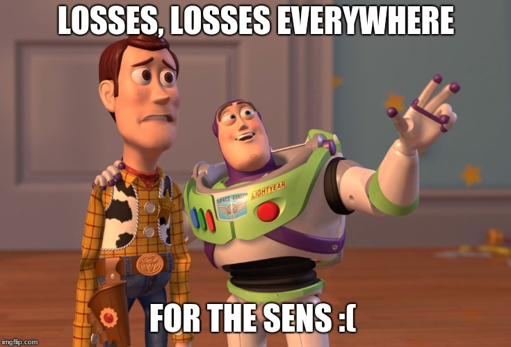 X, X Everywhere | LOSSES, LOSSES EVERYWHERE FOR THE SENS :( | image tagged in memes,x x everywhere | made w/ Imgflip meme maker