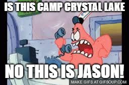 no this is patrick | IS THIS CAMP CRYSTAL LAKE NO THIS IS JASON! | image tagged in no this is patrick | made w/ Imgflip meme maker
