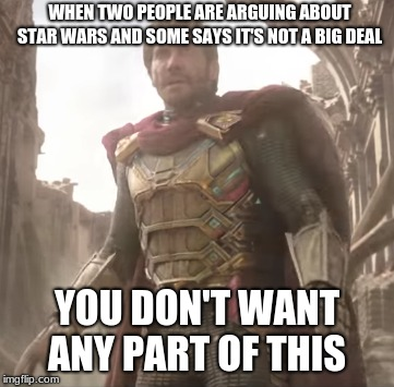 You Dont want any Part Of This | WHEN TWO PEOPLE ARE ARGUING ABOUT STAR WARS AND SOME SAYS IT'S NOT A BIG DEAL YOU DON'T WANT ANY PART OF THIS | image tagged in you dont want any part of this,spiderman,spiderman far from home,mysterio,star wars | made w/ Imgflip meme maker