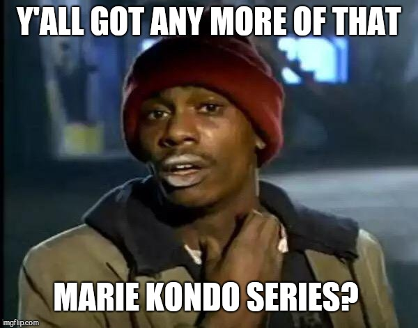 Y'all Got Any More Of That Meme | Y'ALL GOT ANY MORE OF THAT MARIE KONDO SERIES? | image tagged in memes,y'all got any more of that | made w/ Imgflip meme maker