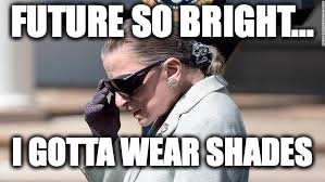 FUTURE SO BRIGHT... I GOTTA WEAR SHADES | image tagged in politics,ruth bader ginsburg | made w/ Imgflip meme maker