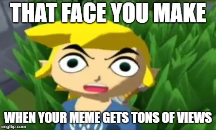 surprised toon link | THAT FACE YOU MAKE WHEN YOUR MEME GETS TONS OF VIEWS | image tagged in link,legend of zelda | made w/ Imgflip meme maker