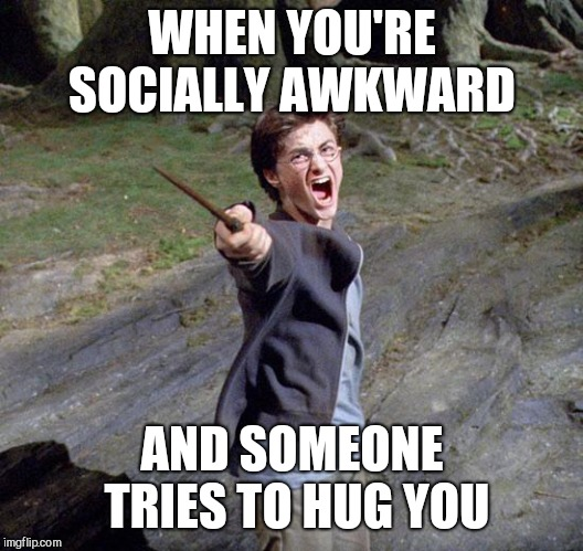 Harry potter |  WHEN YOU'RE SOCIALLY AWKWARD; AND SOMEONE TRIES TO HUG YOU | image tagged in harry potter | made w/ Imgflip meme maker