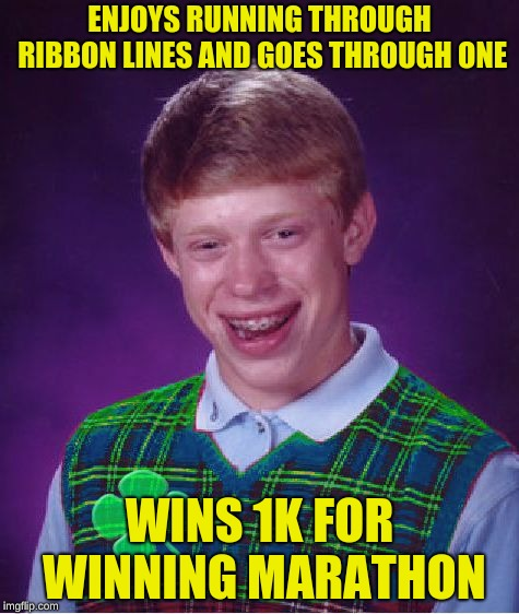what a lucky guy | ENJOYS RUNNING THROUGH RIBBON LINES AND GOES THROUGH ONE WINS 1K FOR WINNING MARATHON | image tagged in good luck brian,1k,memes,funny | made w/ Imgflip meme maker